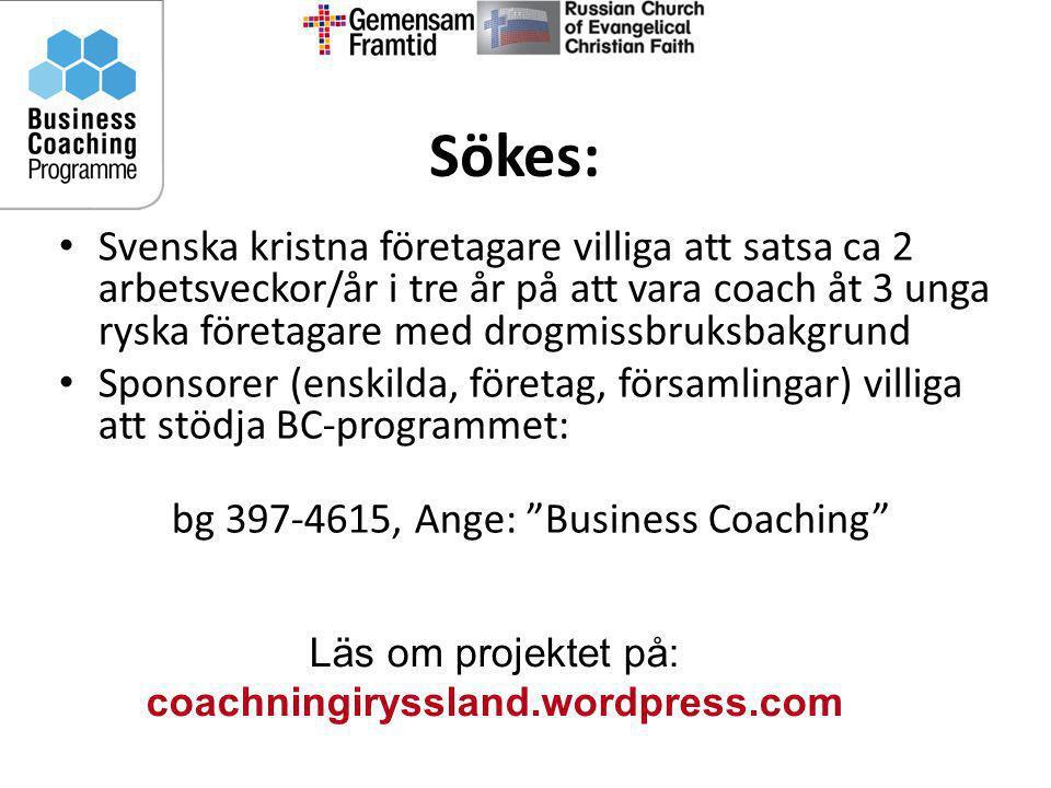Sökes: • Svenska kristna företagare villiga att satsa ca 2 arbetsveckor/år i tre år på att vara coach åt 3 unga ryska företagare med drogmissbruksbakg