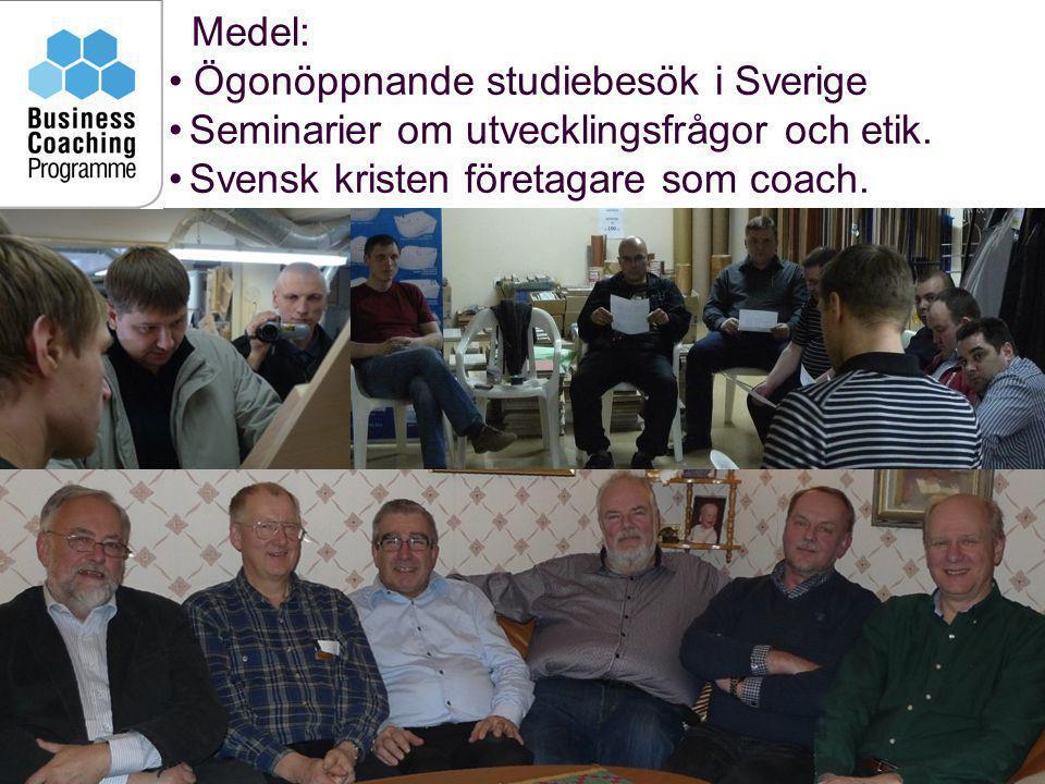 8 Medel: • Ögonöppnande studiebesök i Sverige •Seminarier om utvecklingsfrågor och etik. •Svensk kristen företagare som coach.