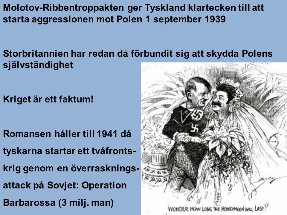 Molotov-Ribbentroppakten ger Tyskland klartecken till att starta aggressionen mot Polen 1 september 1939 Storbritannien har redan då förbundit sig att