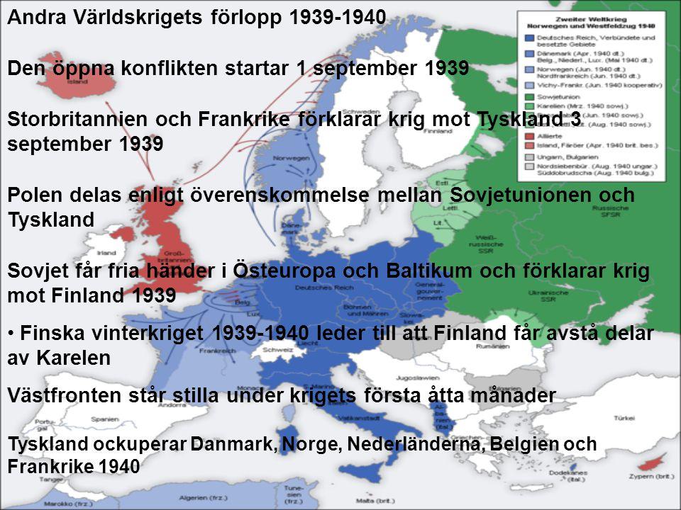 Andra Världskrigets förlopp 1939-1940 Den öppna konflikten startar 1 september 1939 Storbritannien och Frankrike förklarar krig mot Tyskland 3 septemb