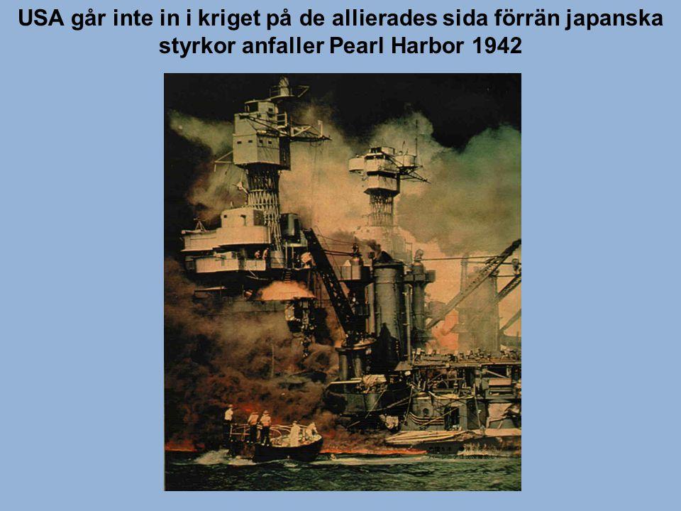 USA går inte in i kriget på de allierades sida förrän japanska styrkor anfaller Pearl Harbor 1942