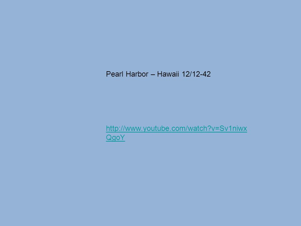 Pearl Harbor – Hawaii 12/12-42 http://www.youtube.com/watch?v=Sv1niwx QgoY
