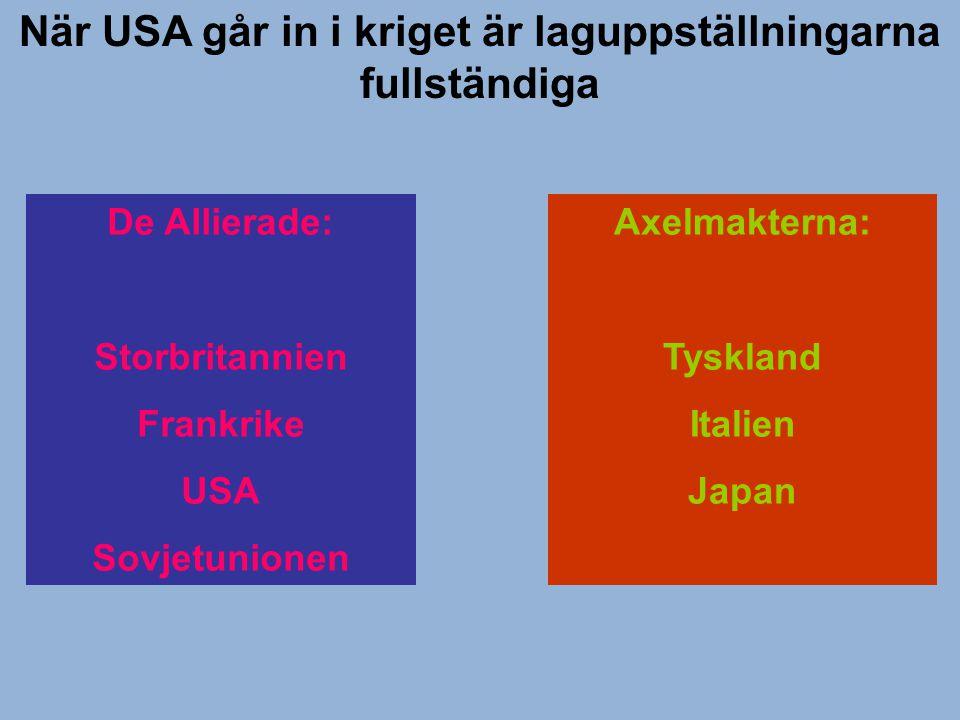 När USA går in i kriget är laguppställningarna fullständiga De Allierade: Storbritannien Frankrike USA Sovjetunionen Axelmakterna: Tyskland Italien Ja
