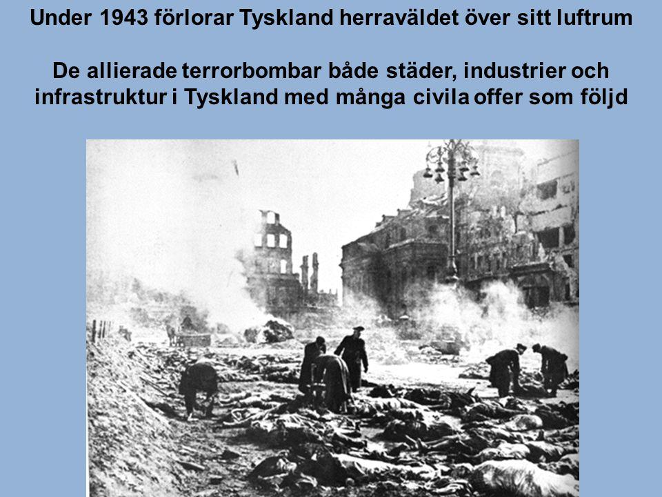 Under 1943 förlorar Tyskland herraväldet över sitt luftrum De allierade terrorbombar både städer, industrier och infrastruktur i Tyskland med många ci