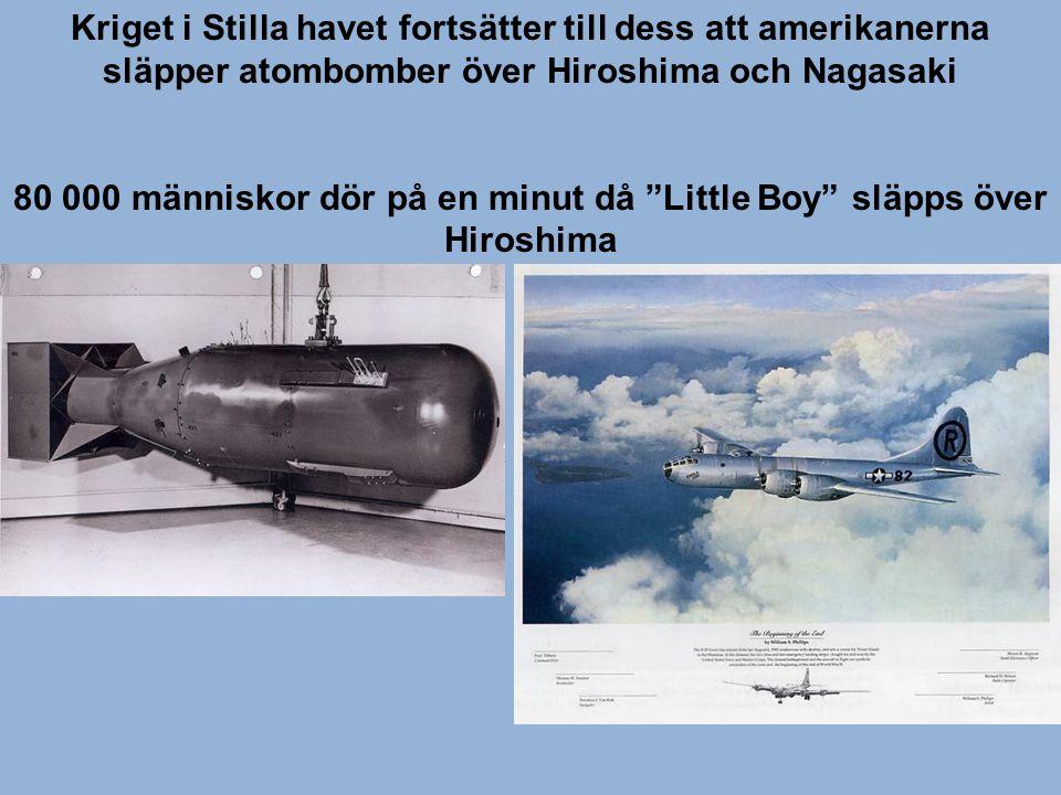 """Kriget i Stilla havet fortsätter till dess att amerikanerna släpper atombomber över Hiroshima och Nagasaki 80 000 människor dör på en minut då """"Little"""
