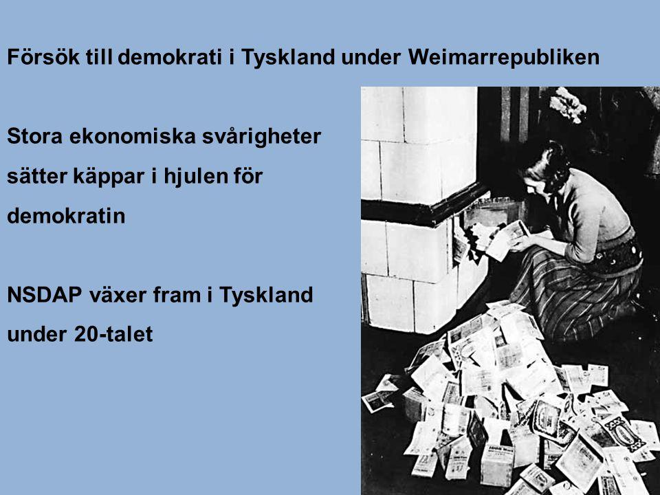 Försök till demokrati i Tyskland under Weimarrepubliken Stora ekonomiska svårigheter sätter käppar i hjulen för demokratin NSDAP växer fram i Tyskland