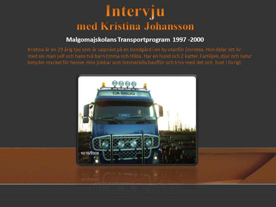 Malgomajskolans Transportprogram 1997 -2000 Kristina är en 29 årig tjej som är uppväxt på en bondgård i en by utanför Dorotea.