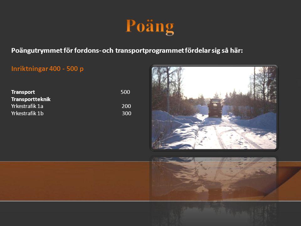 Poängutrymmet för fordons- och transportprogrammet fördelar sig så här: Inriktningar 400 - 500 p Transport 500 Transportteknik Yrkestrafik 1a 200 Yrkestrafik 1b 300