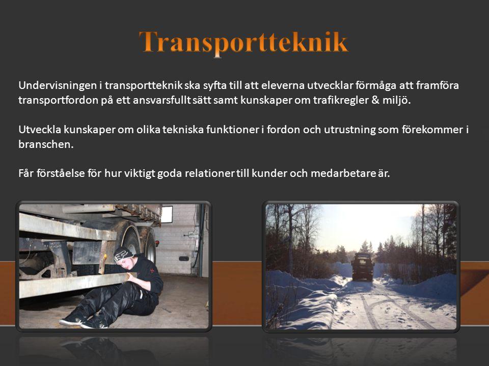 Undervisningen i transportteknik ska syfta till att eleverna utvecklar förmåga att framföra transportfordon på ett ansvarsfullt sätt samt kunskaper om trafikregler & miljö.
