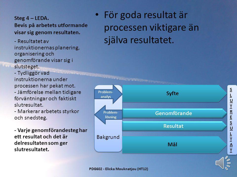 Steg 3 – KONTROLL. Implementering av det färdigplanerade och färdigorganiserade genomförandet • Genomförandena är det arbete som sker och är resultate