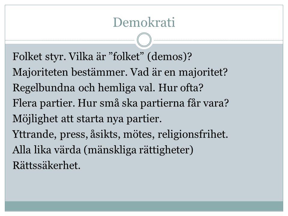 """Demokrati Folket styr. Vilka är """"folket"""" (demos)? Majoriteten bestämmer. Vad är en majoritet? Regelbundna och hemliga val. Hur ofta? Flera partier. Hu"""