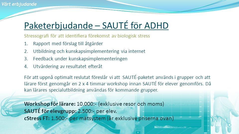 Vårt erbjudande Paketerbjudande – SAUTÉ för ADHD Stressografi för att identifiera förekomst av biologisk stress 1.Rapport med förslag till åtgärder 2.