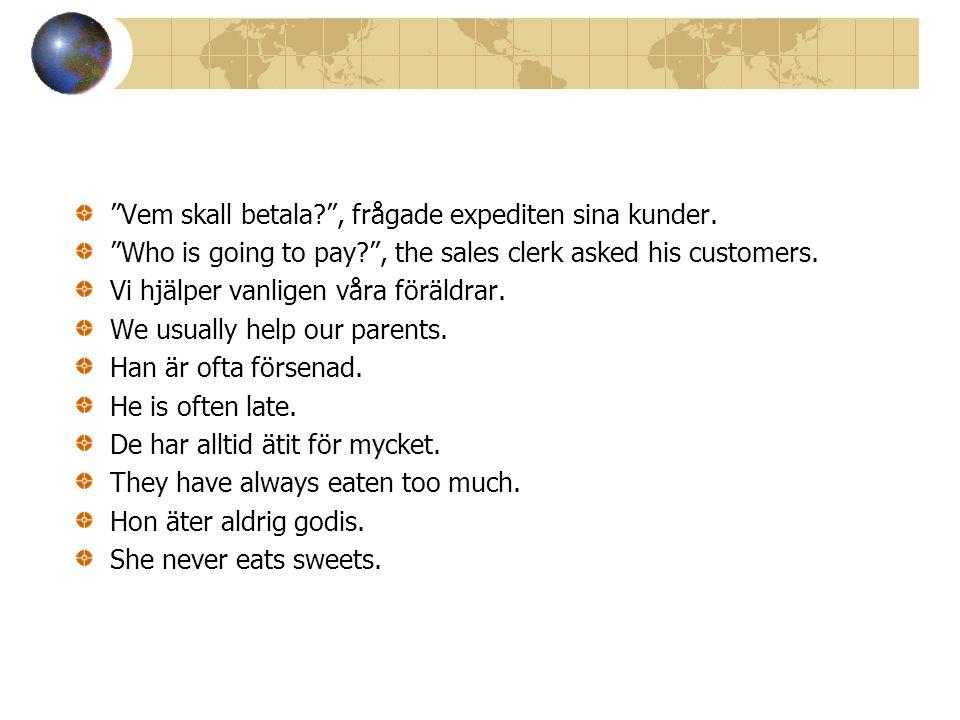 Vem skall betala? , frågade expediten sina kunder.