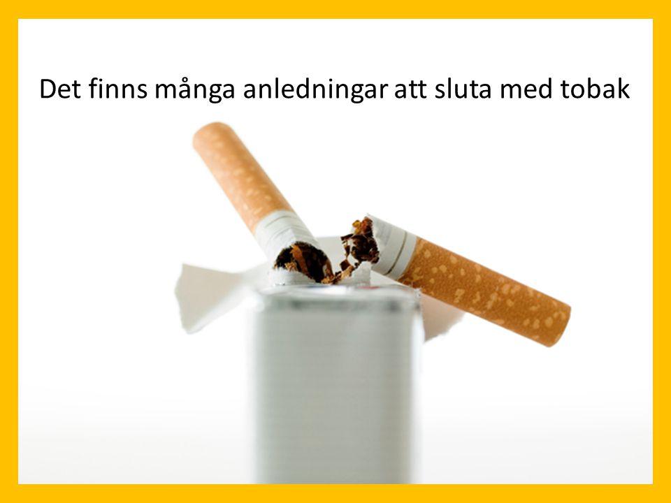 Det finns många anledningar att vilja sluta med tobak Det finns många anledningar att sluta med tobak