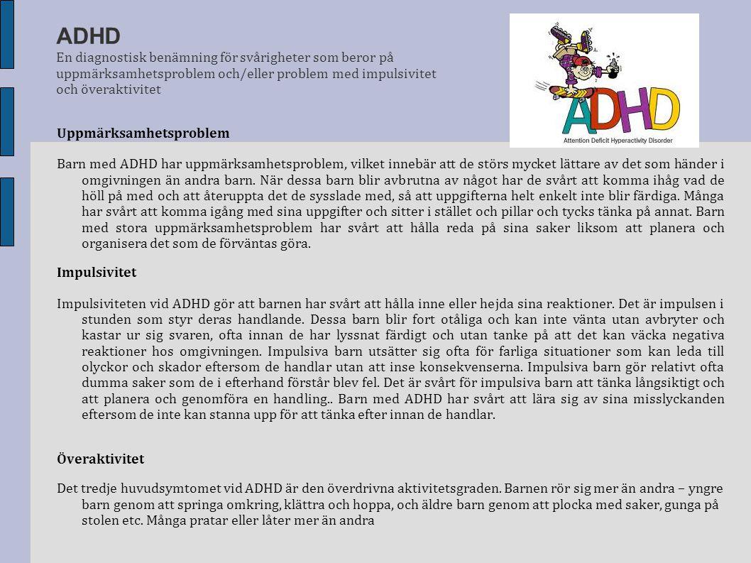 ADHD En diagnostisk benämning för svårigheter som beror på uppmärksamhetsproblem och/eller problem med impulsivitet och överaktivitet Uppmärksamhetspr