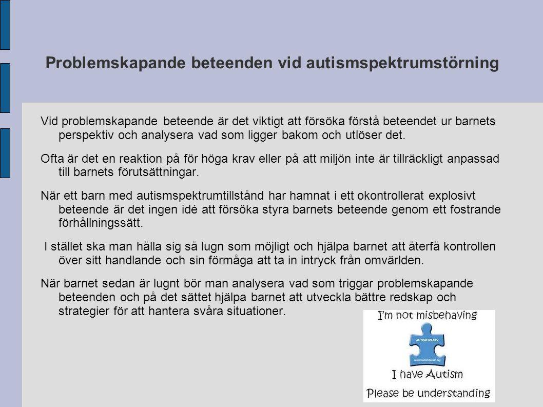 Problemskapande beteenden vid autismspektrumstörning Vid problemskapande beteende är det viktigt att försöka förstå beteendet ur barnets perspektiv oc