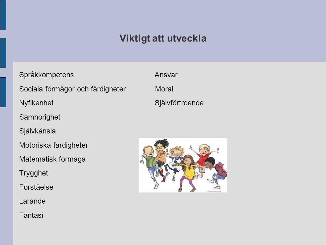Viktigt att utveckla Språkkompetens Ansvar Sociala förmågor och färdigheter Moral Nyfikenhet Självförtroende Samhörighet Självkänsla Motoriska färdigh