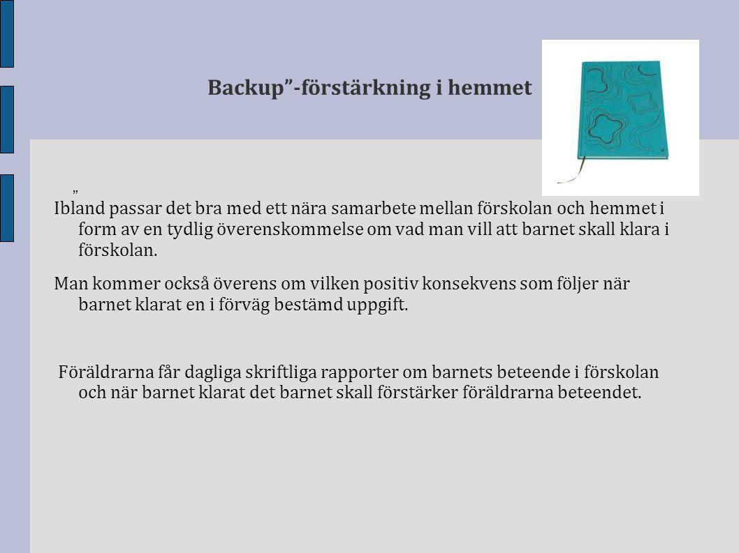 """Backup""""-förstärkning i hemmet Ibland passar det bra med ett nära samarbete mellan förskolan och hemmet i form av en tydlig överenskommelse om vad man"""