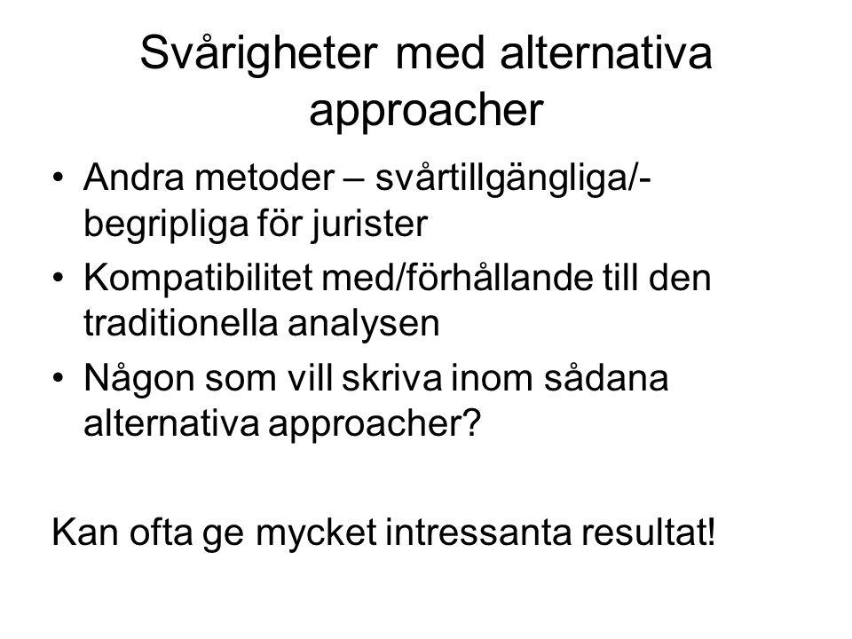 Svårigheter med alternativa approacher •Andra metoder – svårtillgängliga/- begripliga för jurister •Kompatibilitet med/förhållande till den traditionella analysen •Någon som vill skriva inom sådana alternativa approacher.