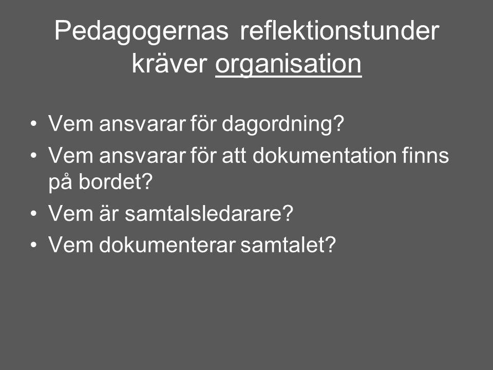 Pedagogernas reflektionstunder kräver organisation •Vem ansvarar för dagordning? •Vem ansvarar för att dokumentation finns på bordet? •Vem är samtalsl