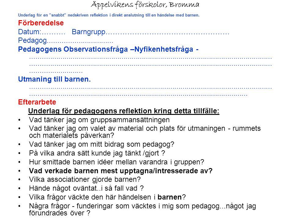 """Äppelvikens förskolor, Bromma Underlag för en """"snabbt"""" nedskriven reflektion i direkt anslutning till en händelse med barnen. Förberedelse Datum:………."""