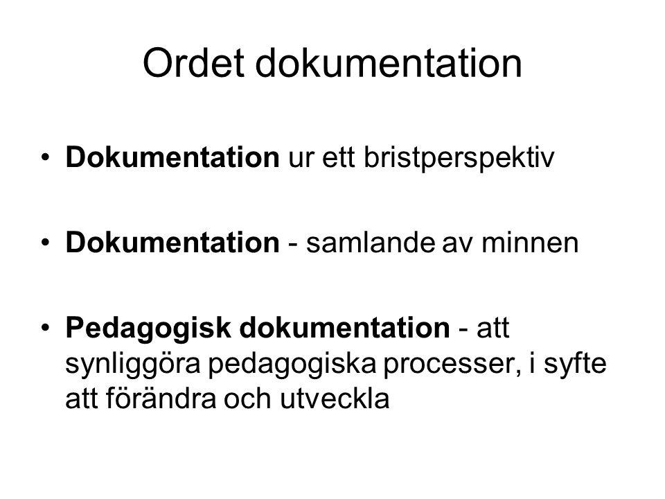 Ordet dokumentation •Dokumentation ur ett bristperspektiv •Dokumentation - samlande av minnen •Pedagogisk dokumentation - att synliggöra pedagogiska p