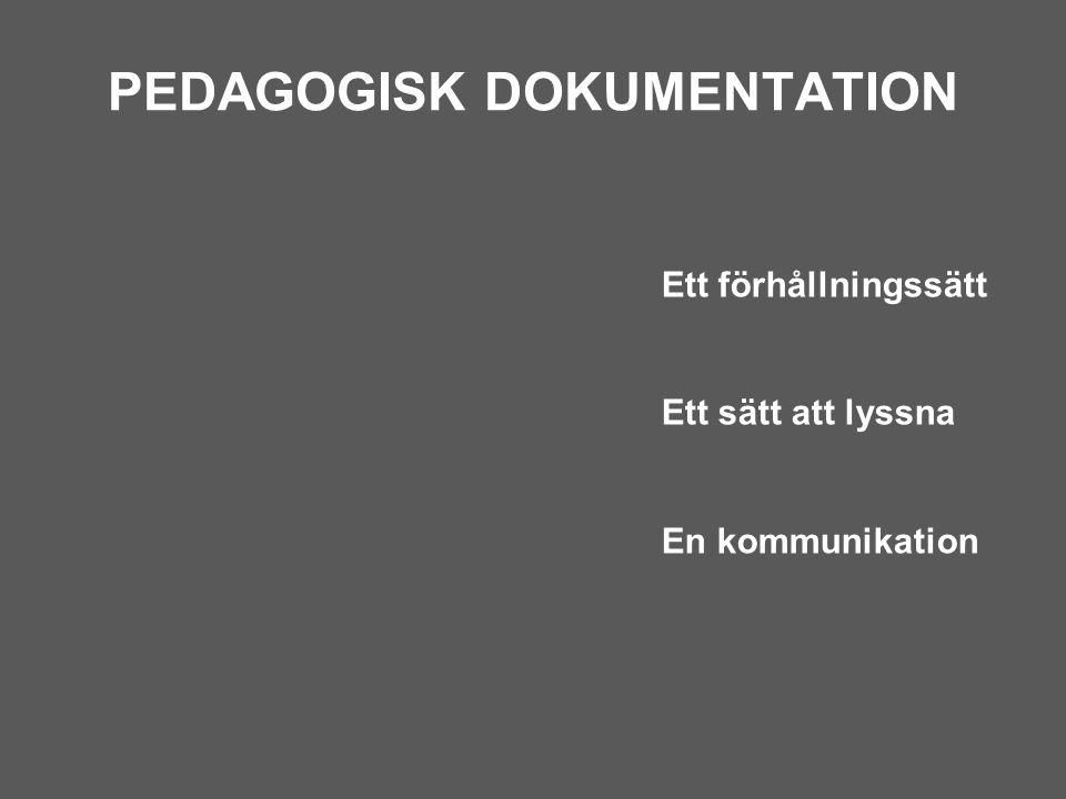 PEDAGOGISK DOKUMENTATION Ett förhållningssätt Ett sätt att lyssna En kommunikation
