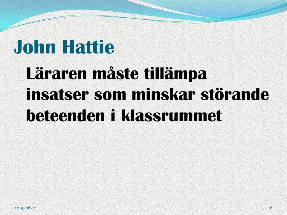 John Hattie Läraren måste tillämpa insatser som minskar störande beteenden i klassrummet 2014-06-2118