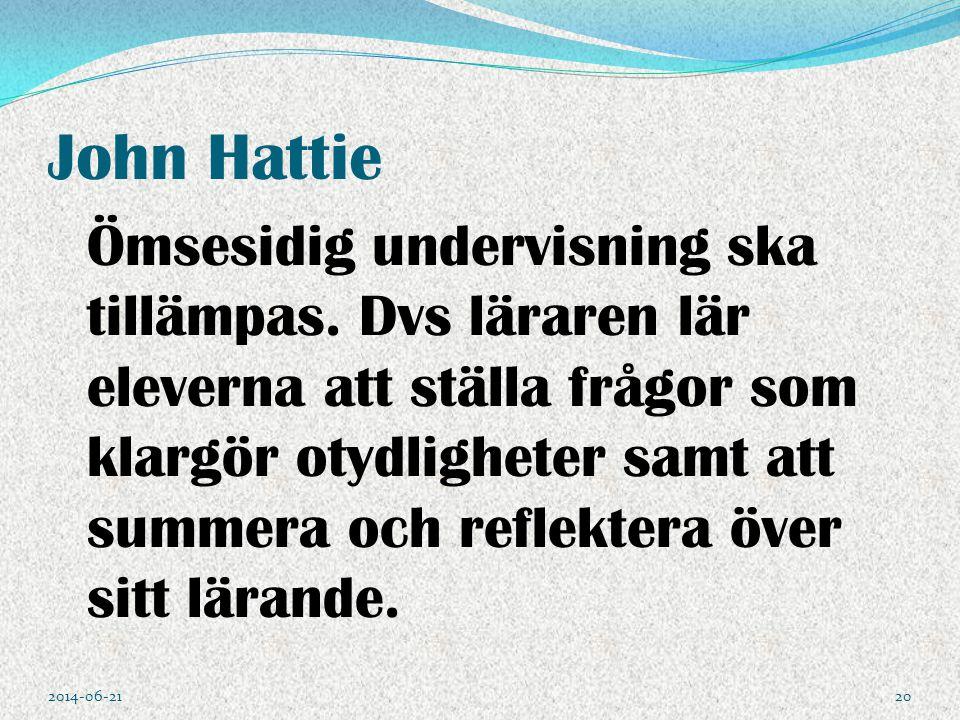 John Hattie Ömsesidig undervisning ska tillämpas. Dvs läraren lär eleverna att ställa frågor som klargör otydligheter samt att summera och reflektera