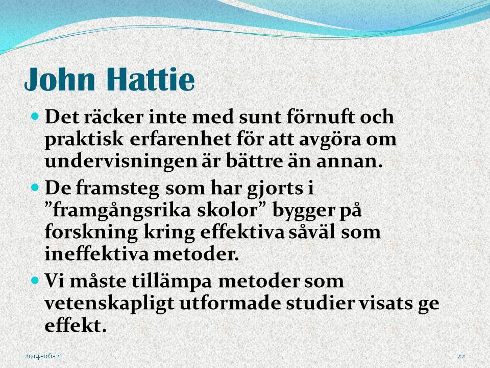 John Hattie  Det räcker inte med sunt förnuft och praktisk erfarenhet för att avgöra om undervisningen är bättre än annan.  De framsteg som har gjor
