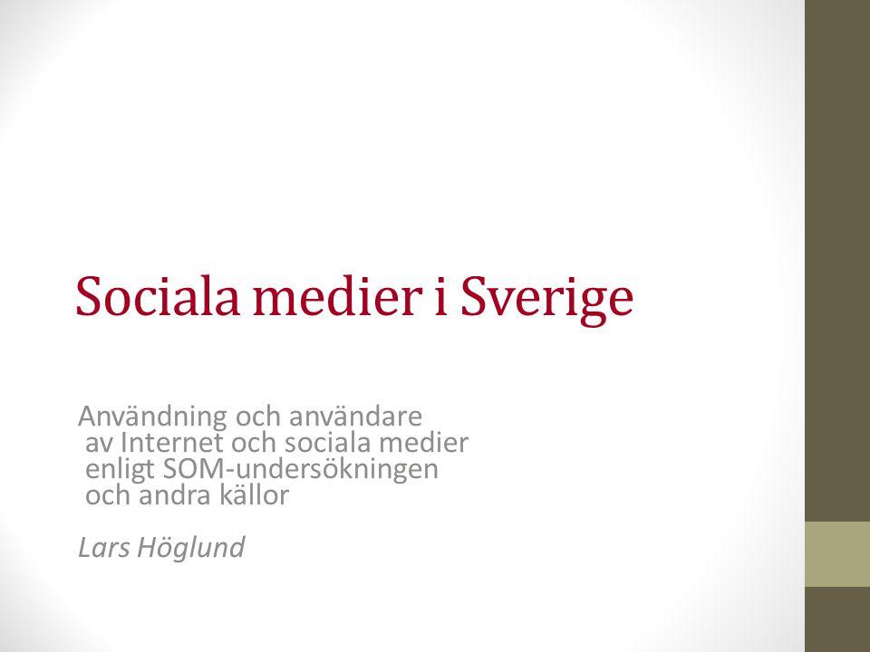 Sociala medier i Sverige Användning och användare av Internet och sociala medier enligt SOM-undersökningen och andra källor Lars Höglund