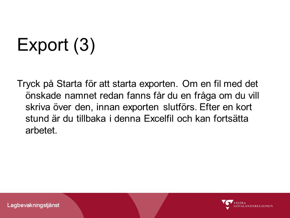 Lagbevakningstjänst Export (3) Tryck på Starta för att starta exporten.