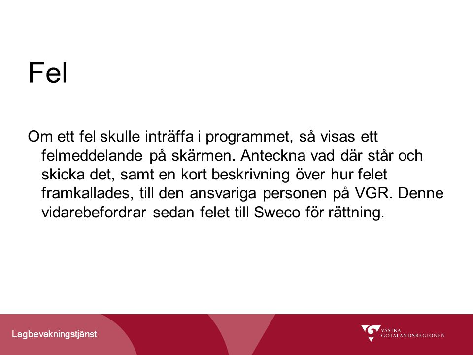 Lagbevakningstjänst Fel Om ett fel skulle inträffa i programmet, så visas ett felmeddelande på skärmen.