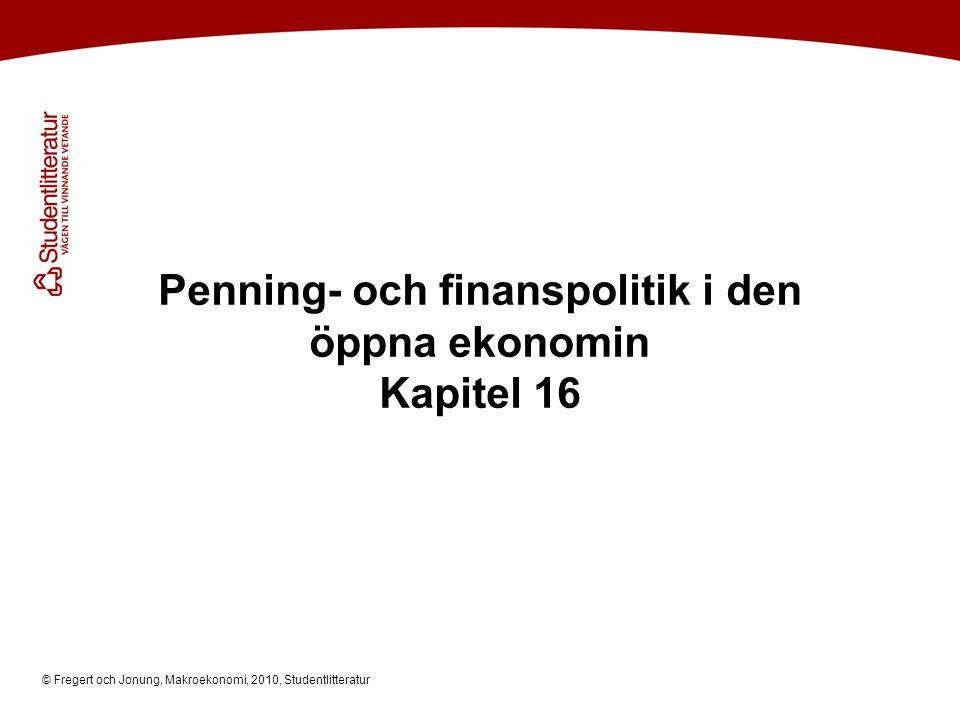© Fregert och Jonung, Makroekonomi, 2010, Studentlitteratur Penning- och finanspolitik i den öppna ekonomin Kapitel 16