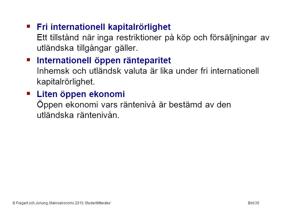 © Fregert och Jonung, Makroekonomi, 2010, StudentlitteraturBild 30  Fri internationell kapitalrörlighet Ett tillstånd när inga restriktioner på köp o