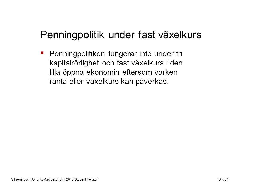 © Fregert och Jonung, Makroekonomi, 2010, StudentlitteraturBild 34  Penningpolitiken fungerar inte under fri kapitalrörlighet och fast växelkurs i de