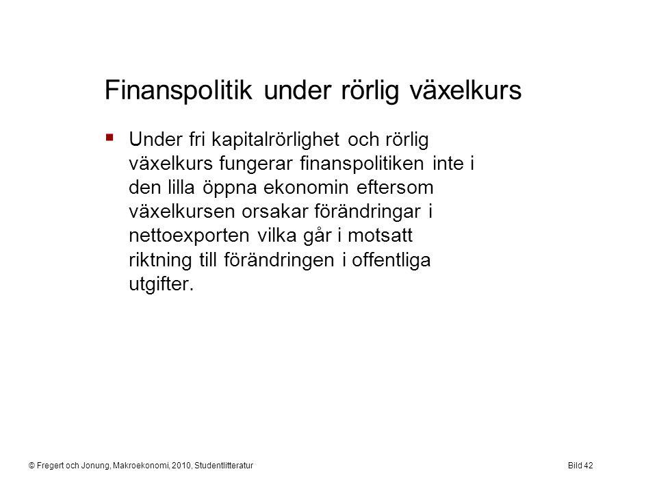 © Fregert och Jonung, Makroekonomi, 2010, StudentlitteraturBild 42 Finanspolitik under rörlig växelkurs  Under fri kapitalrörlighet och rörlig växelk