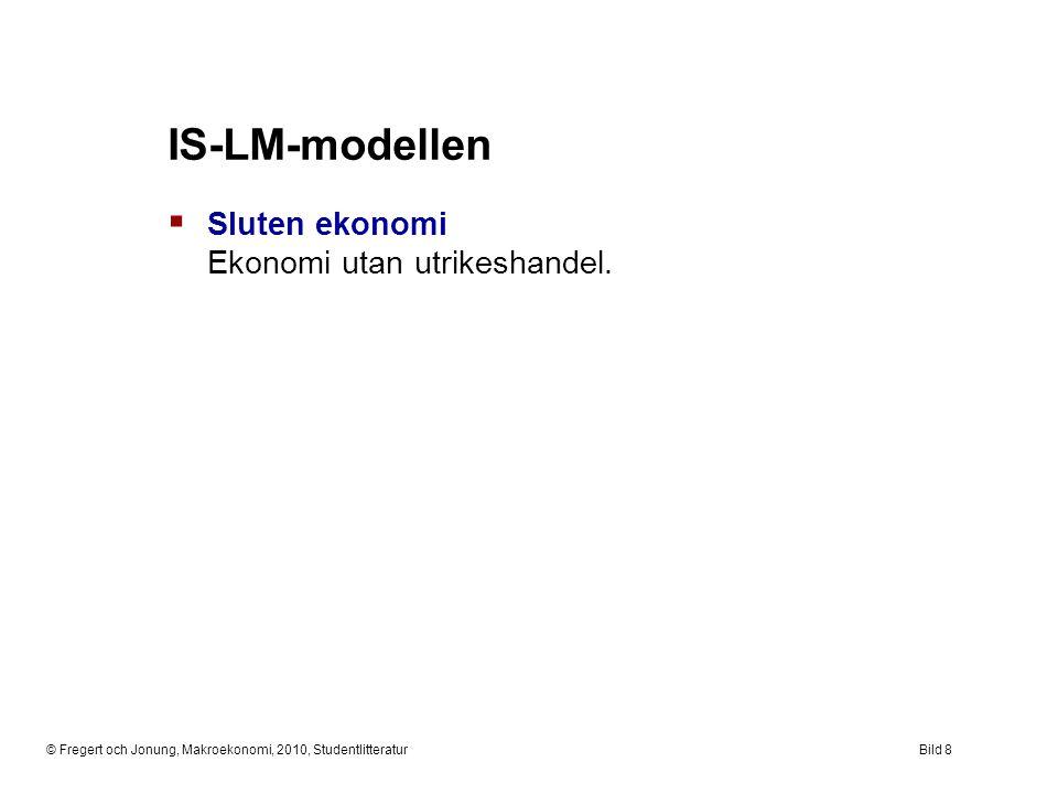 © Fregert och Jonung, Makroekonomi, 2010, StudentlitteraturBild 8 IS-LM-modellen  Sluten ekonomi Ekonomi utan utrikeshandel.