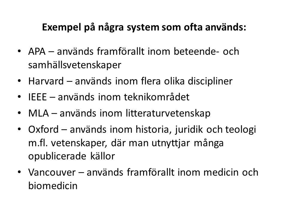 Exempel på några system som ofta används: • APA – används framförallt inom beteende- och samhällsvetenskaper • Harvard – används inom flera olika disc