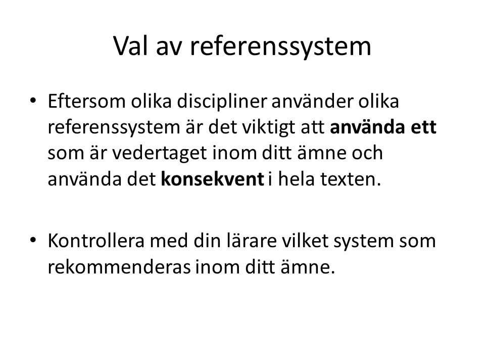 Val av referenssystem • Eftersom olika discipliner använder olika referenssystem är det viktigt att använda ett som är vedertaget inom ditt ämne och a