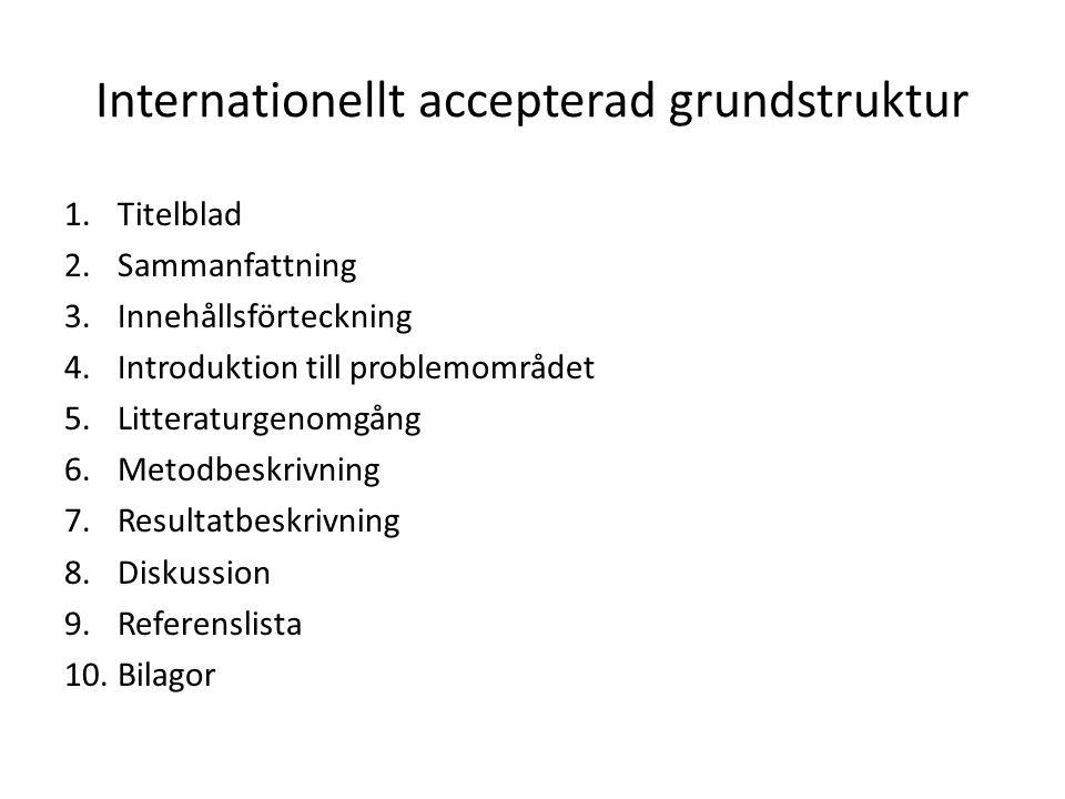Internationellt accepterad grundstruktur 1.Titelblad 2.Sammanfattning 3.Innehållsförteckning 4.Introduktion till problemområdet 5.Litteraturgenomgång