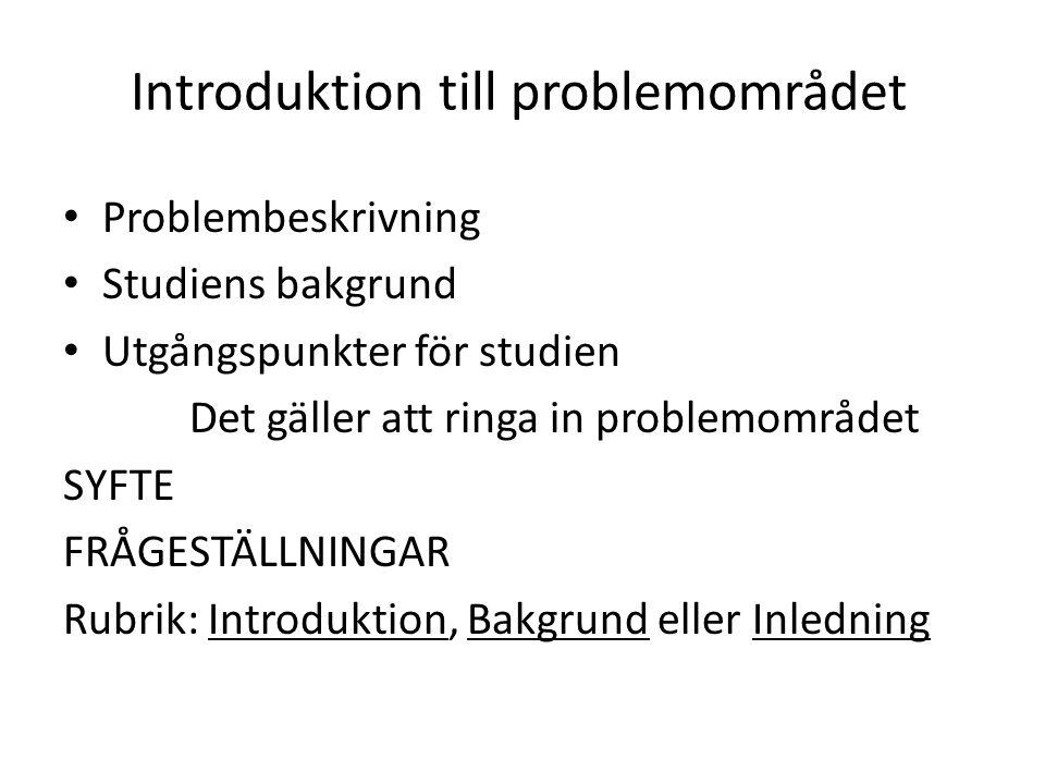 Introduktion till problemområdet • Problembeskrivning • Studiens bakgrund • Utgångspunkter för studien Det gäller att ringa in problemområdet SYFTE FR
