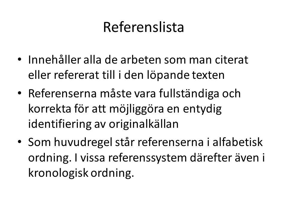 Referenslista • Innehåller alla de arbeten som man citerat eller refererat till i den löpande texten • Referenserna måste vara fullständiga och korrek