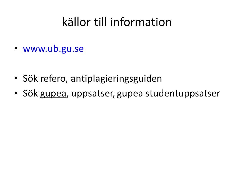 källor till information • www.ub.gu.se www.ub.gu.se • Sök refero, antiplagieringsguiden • Sök gupea, uppsatser, gupea studentuppsatser