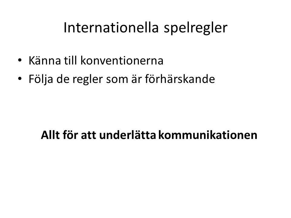 Internationella spelregler • Känna till konventionerna • Följa de regler som är förhärskande Allt för att underlätta kommunikationen