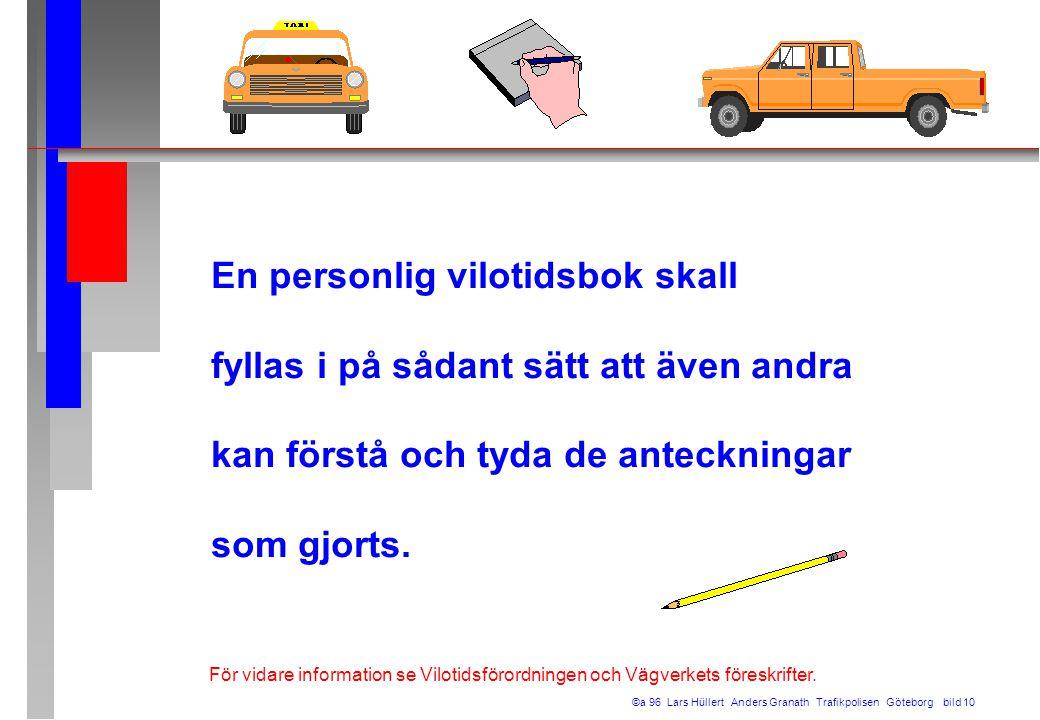 En personlig vilotidsbok skall fyllas i på sådant sätt att även andra kan förstå och tyda de anteckningar som gjorts. ©a 96 Lars Hüllert Anders Granat