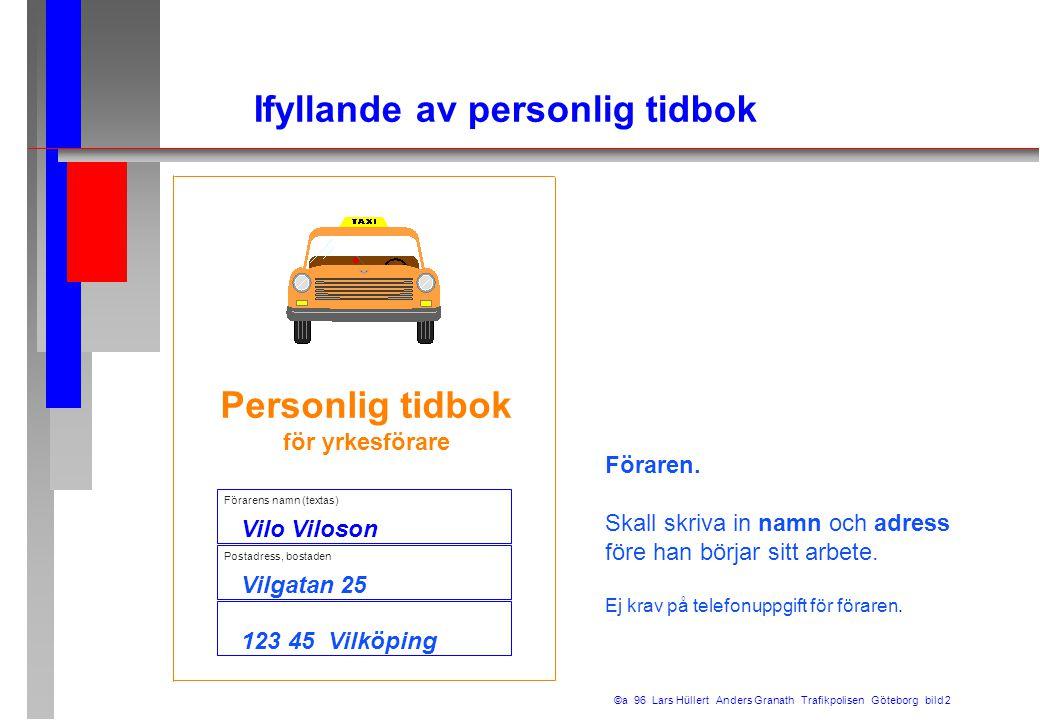Förarens namn (textas) Vilo Viloson Vilgatan 25 123 45 Vilköping Postadress, bostaden Personlig tidbok för yrkesförare Föraren. Skall skriva in namn o