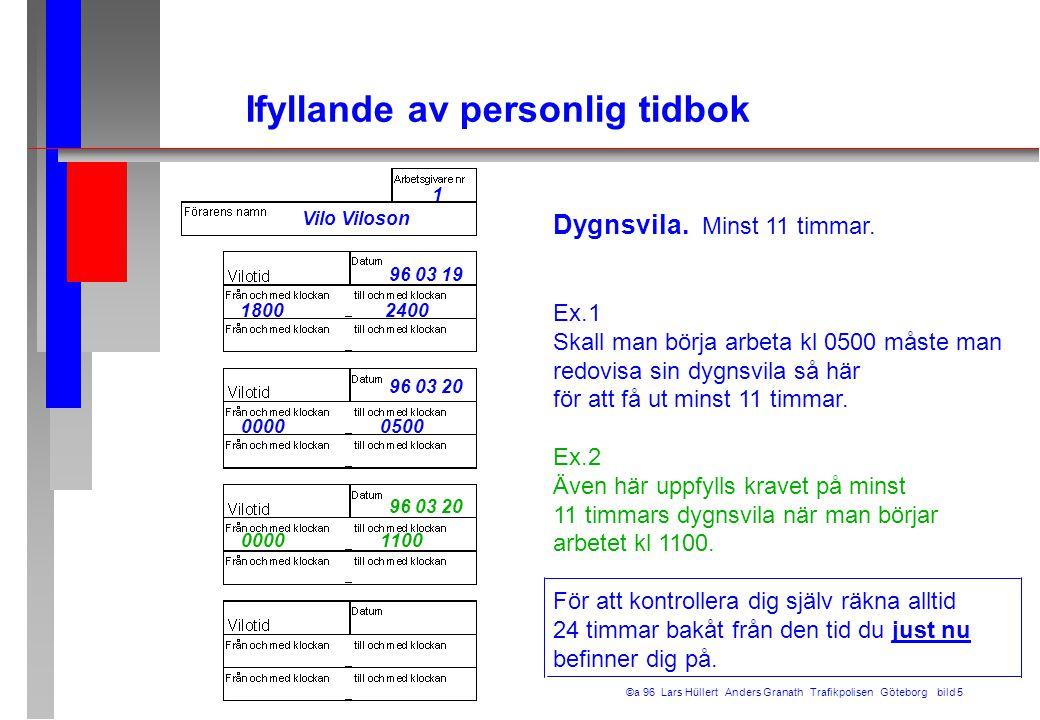 ©a 96 Lars Hüllert Anders Granath Trafikpolisen Göteborg bild 5 Dygnsvila. Minst 11 timmar. Ex.1 Skall man börja arbeta kl 0500 måste man redovisa sin