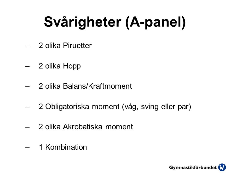 Svårigheter (A-panel) –2 olika Piruetter –2 olika Hopp –2 olika Balans/Kraftmoment –2 Obligatoriska moment (våg, sving eller par) –2 olika Akrobatiska moment –1 Kombination