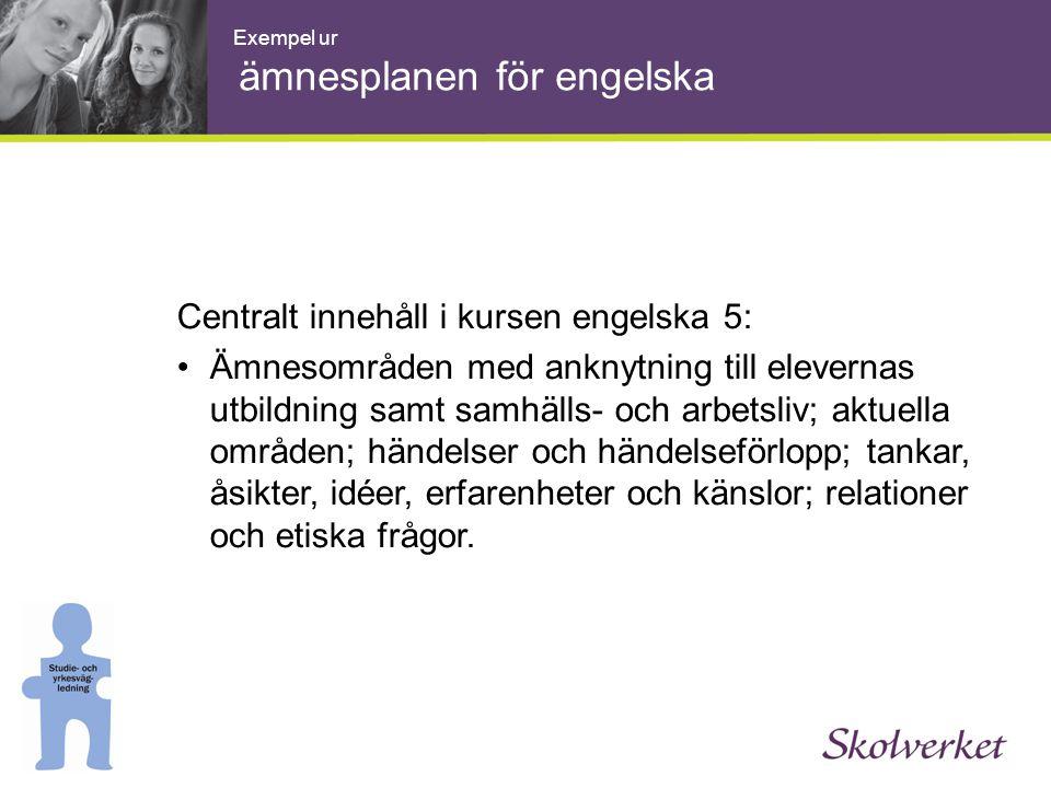 Centralt innehåll i kursen engelska 5: •Ämnesområden med anknytning till elevernas utbildning samt samhälls- och arbetsliv; aktuella områden; händelse